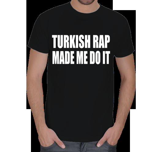 TURKISH RAP MADE ME DO IT Erkek Ti��rt